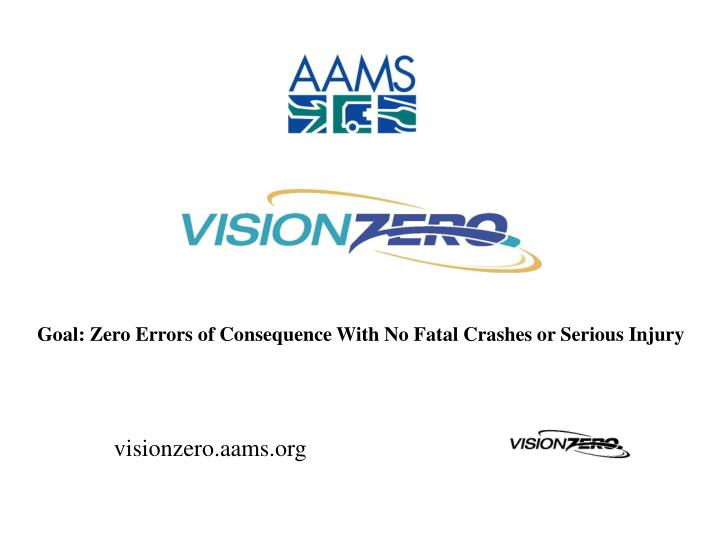 Goal: Zero Errors of Consequence With No Fatal Crashes or Serious Injury