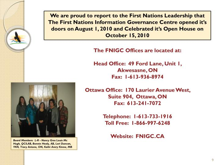 We are proud to report to the First Nations Leadership that The First Nations Information Governance Centre opened it's doors on August 1, 2010 and Celebrated it's Open House on October 15, 2010