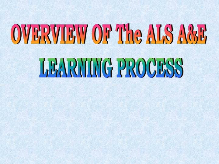 OVERVIEW OF The ALS A&E