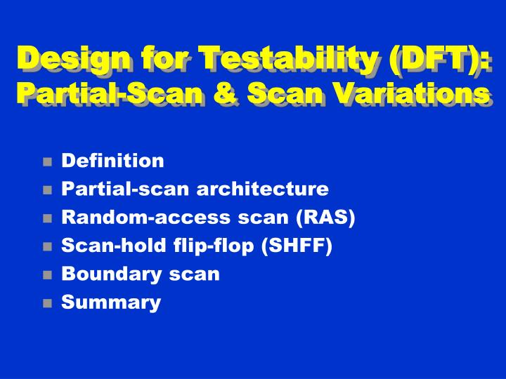 Design for testability dft partial scan scan variations