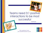 teams need 3 1 positive interactions to be most successful gottman