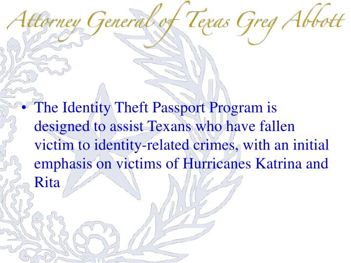 The Identity Theft Passport Program is designed to assist Texans who have fallen victim to identity-related crimes, with an initial emphasis on victims of Hurricanes Katrina and Rita