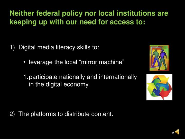 Neither federal policy nor local institutions are keeping up with our need for access to: