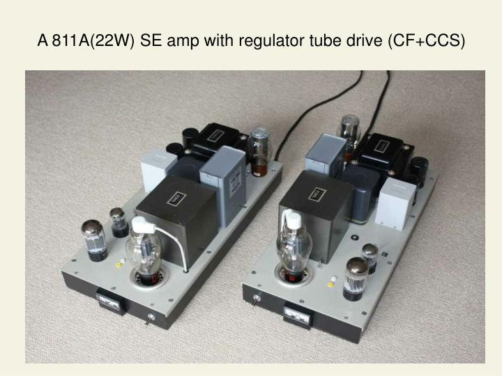 A 811A(22W) SE amp with regulator tube drive (CF+CCS)