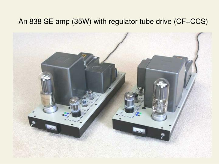 An 838 SE amp (35W) with regulator tube drive (CF+CCS)