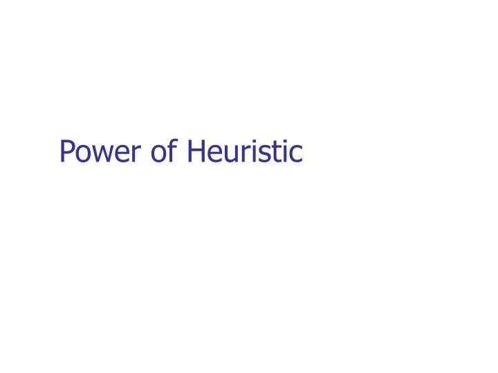 Power of Heuristic