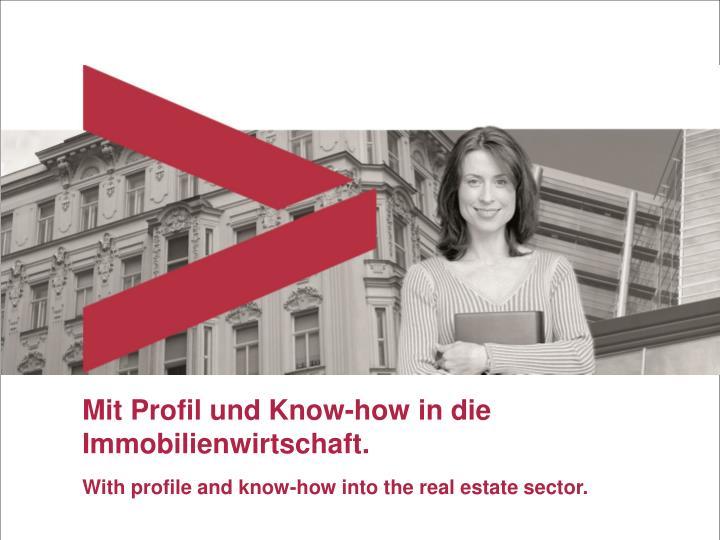 Mit Profil und Know-how in die Immobilienwirtschaft.