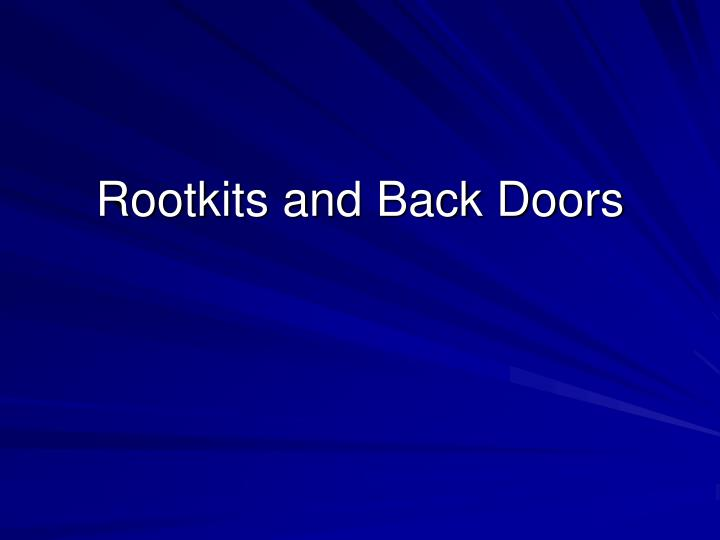 Rootkits and Back Doors