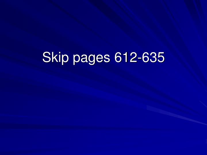 Skip pages 612-635