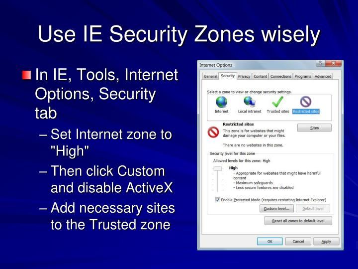 Use IE Security Zones wisely