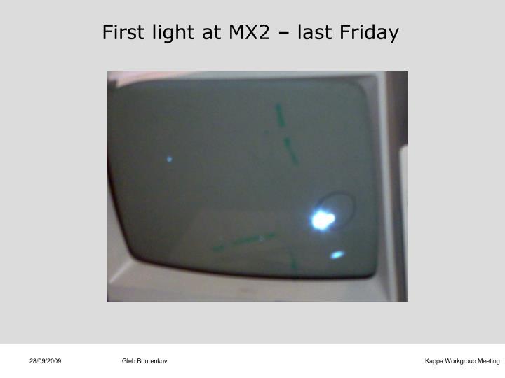 First light at MX2 – last Friday
