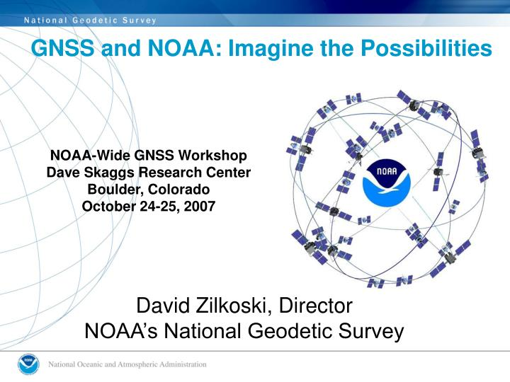 noaa wide gnss workshop dave skaggs research center boulder colorado october 24 25 2007 n.