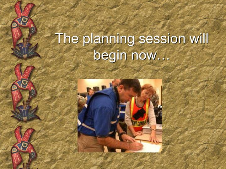 The planning session will begin now…