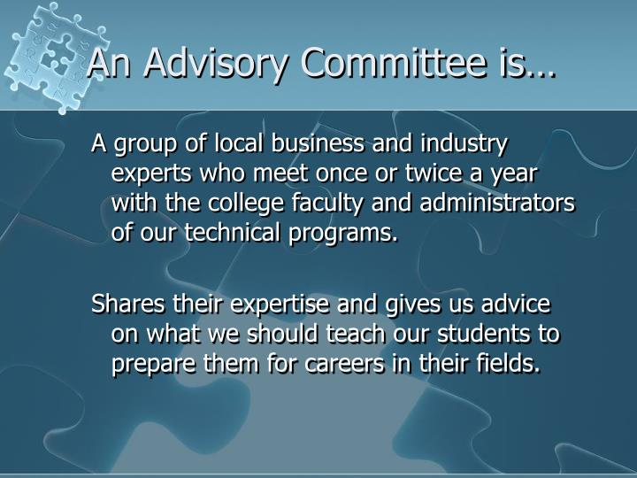 An Advisory Committee is…