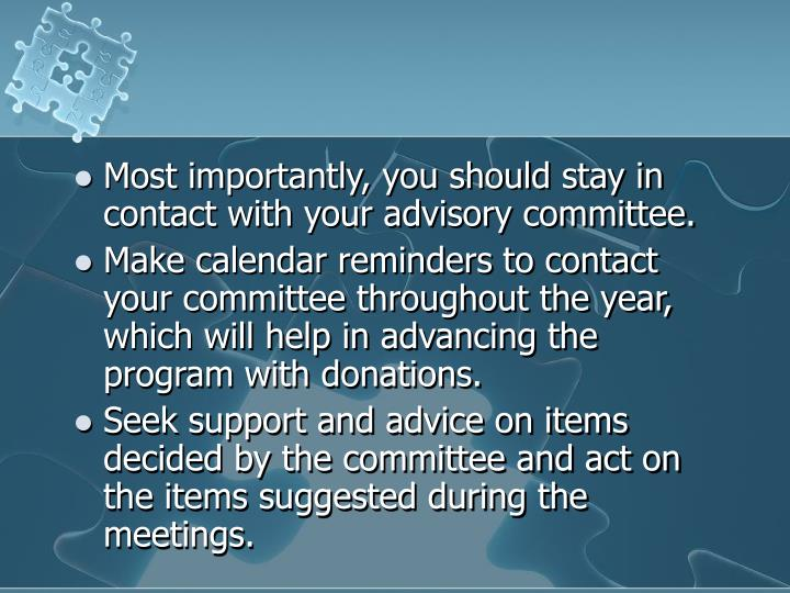 Most importantly, you should stay in contact with your advisory committee.