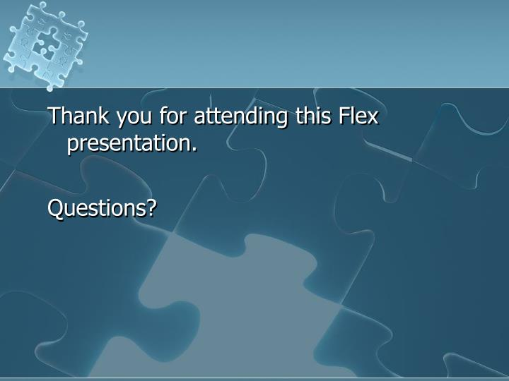 Thank you for attending this Flex presentation.