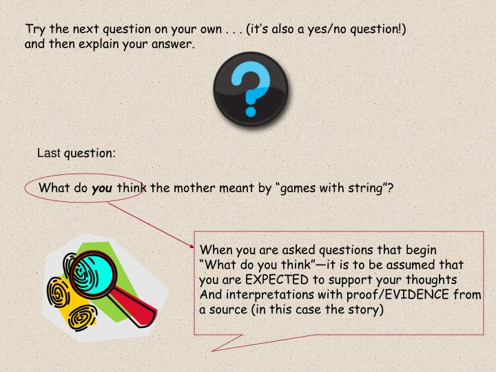 Try the next question on your own . . . (it's also a yes/no question!)