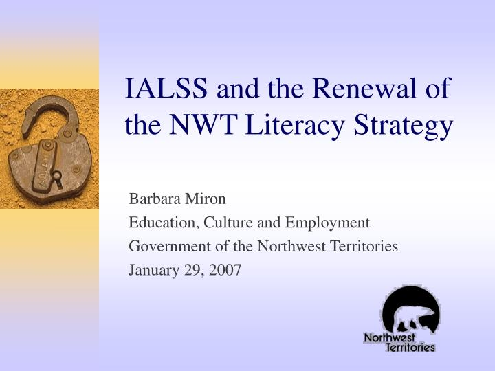 ialss and the renewal of the nwt literacy strategy n.