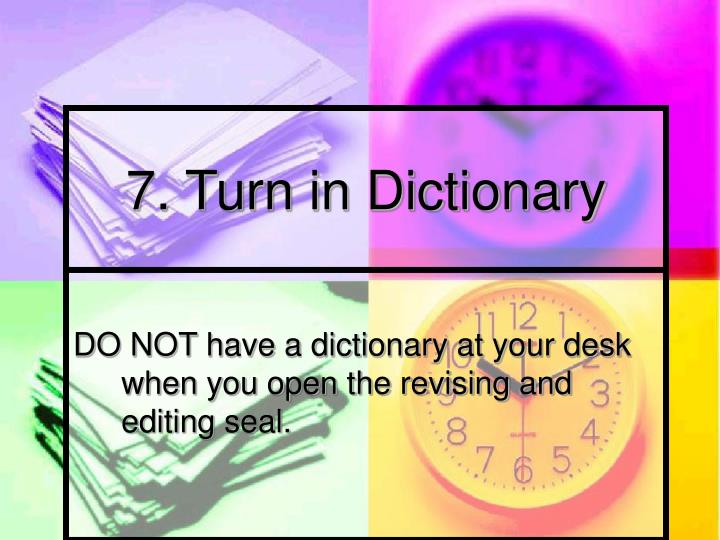 7. Turn in Dictionary