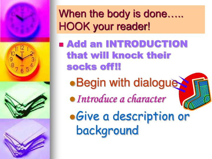 When the body is done….. HOOK your reader!