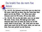 da krakti foe da nem foe jezus