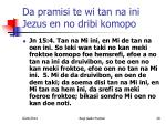 da pramisi te wi tan na ini jezus en no dribi komopo