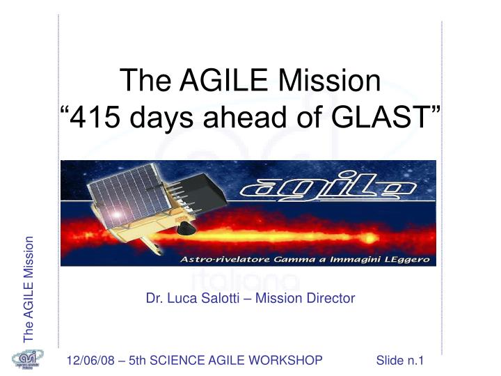 The agile mission 415 days ahead of glast