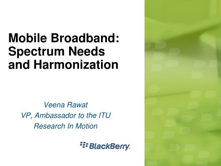 Mobile broadband spectrum needs and harmonization