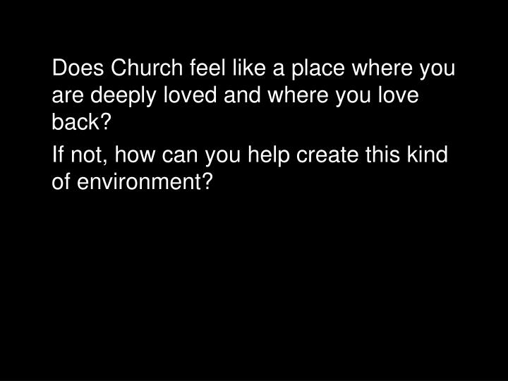 Does Church feel like a place where you are deeply loved and where you love back?
