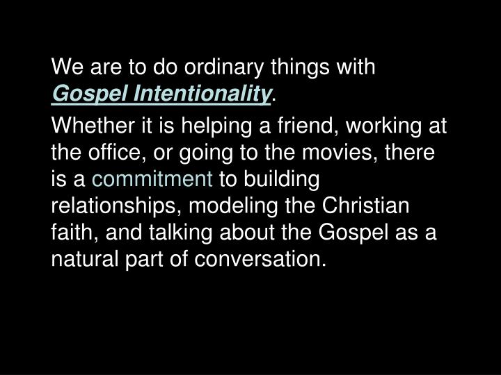 We are to do ordinary things with