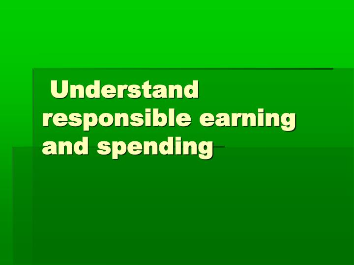 understand responsible earning and spending n.