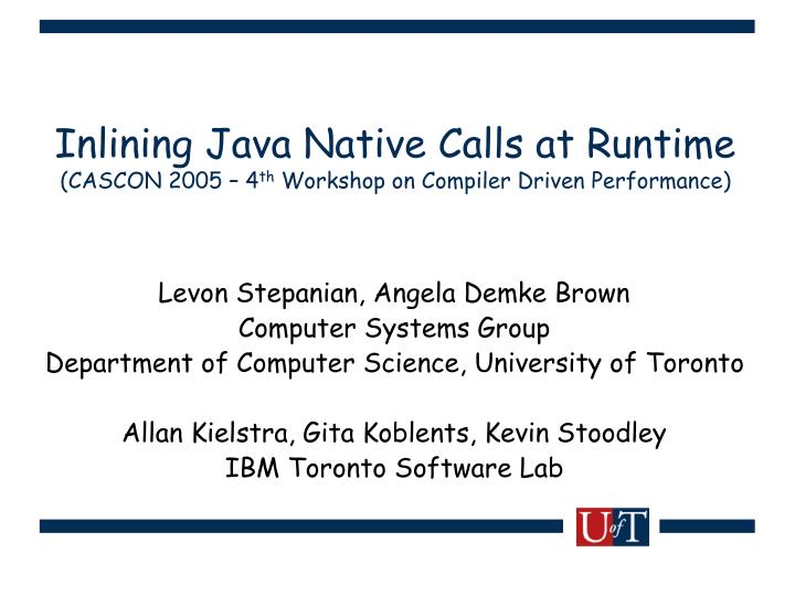 inlining java native calls at runtime cascon 2005 4 th workshop on compiler driven performance n.