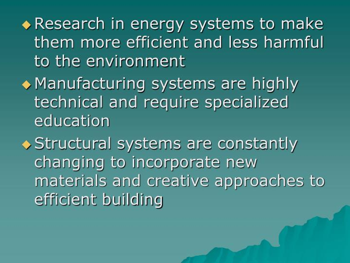 Research in energy systems to make them more efficient and less harmful to the environment