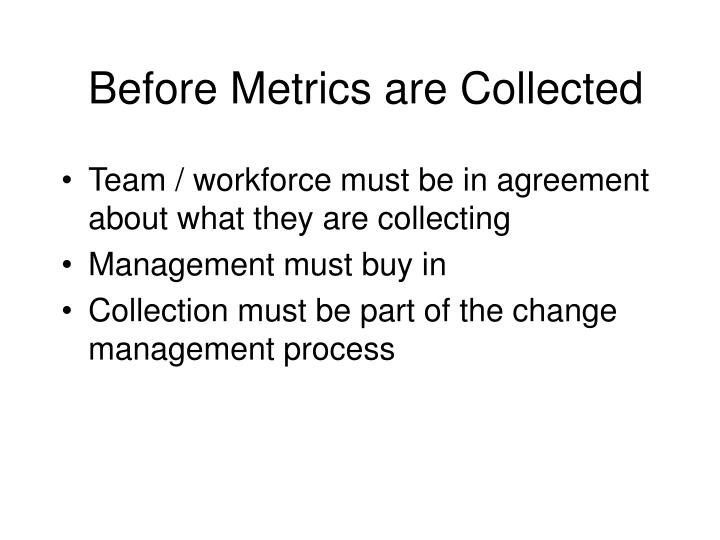 Before Metrics are Collected