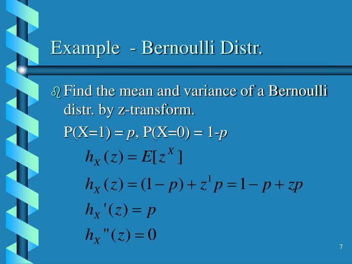 Example  - Bernoulli Distr.