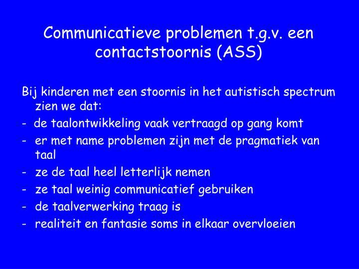 Communicatieve problemen t.g.v. een contactstoornis (ASS)