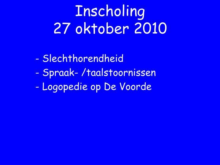 Inscholing 27 oktober 2010