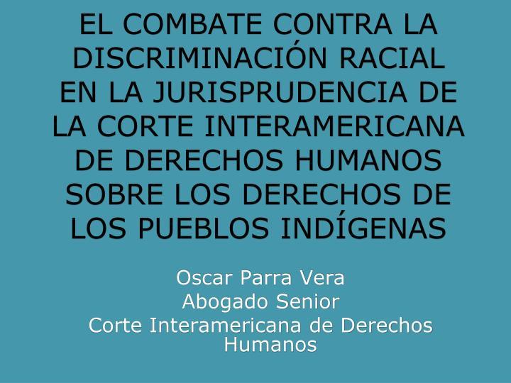 EL COMBATE CONTRA LA DISCRIMINACIÓN RACIAL EN LA JURISPRUDENCIA DE LA CORTE INTERAMERICANA DE DEREC...