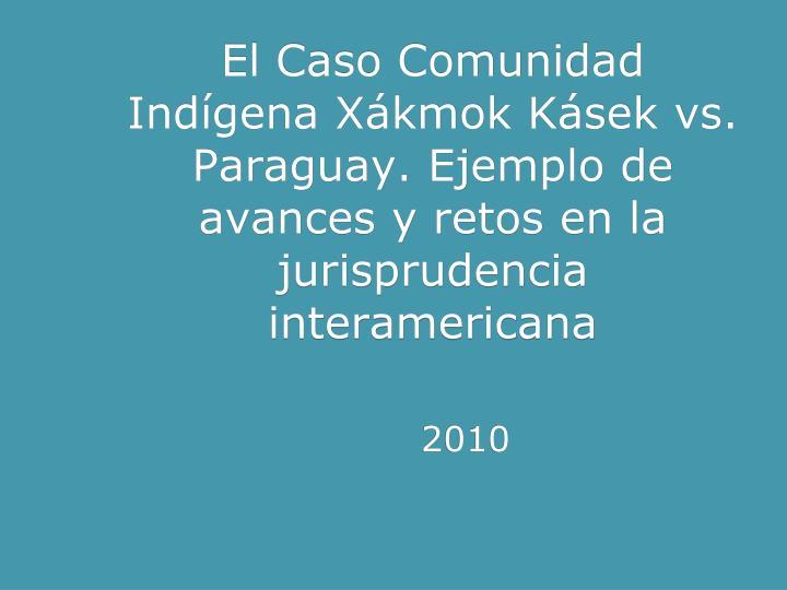 El Caso Comunidad Indígena Xákmok Kásek vs. Paraguay. Ejemplo de avances y retos en la jurisprudencia interamericana