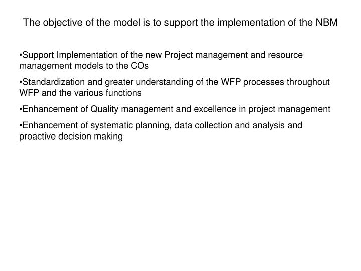 The objective of the model is to support the implementation of the NBM