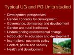 typical ug and pg units studied