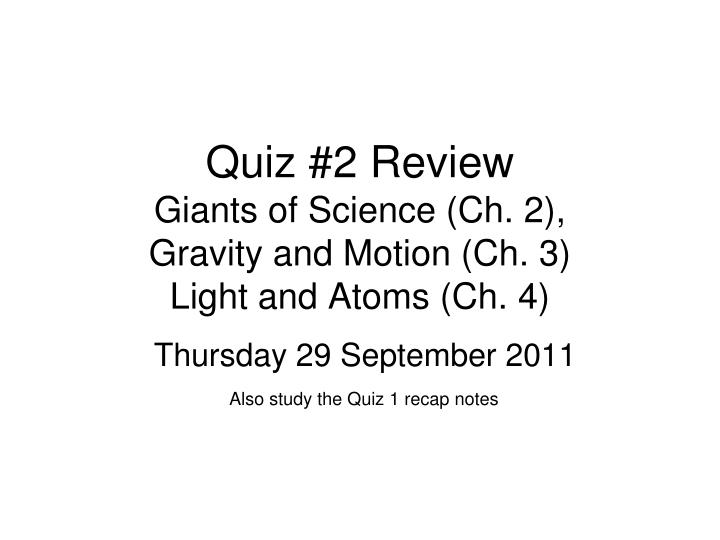 Quiz 2 review giants of science ch 2 gravity and motion ch 3 light and atoms ch 4