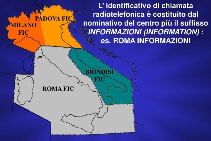 L' identificativo di chiamata radiotelefonica è costituito dal nominativo del centro più il suffisso