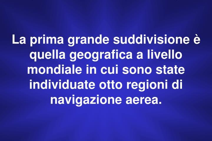 La prima grande suddivisione è quella geografica a livello mondiale in cui sono state individuate o...