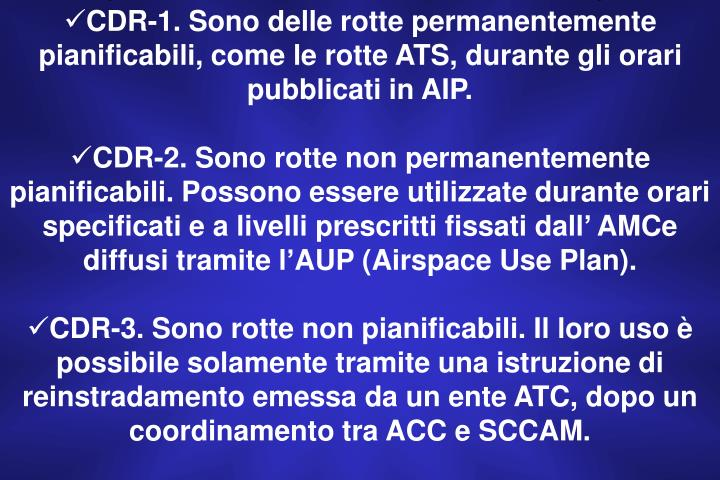 CDR-1. Sono delle rotte permanentemente pianificabili, come le rotte ATS, durante gli orari pubblicati in AIP.