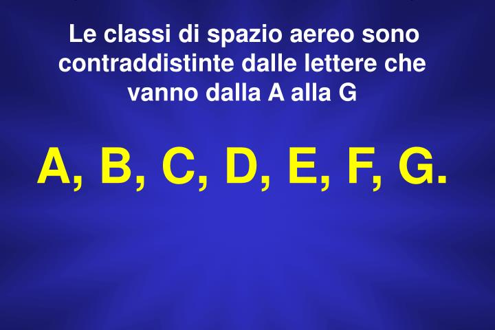 Le classi di spazio aereo sono contraddistinte dalle lettere che vanno dalla A alla G