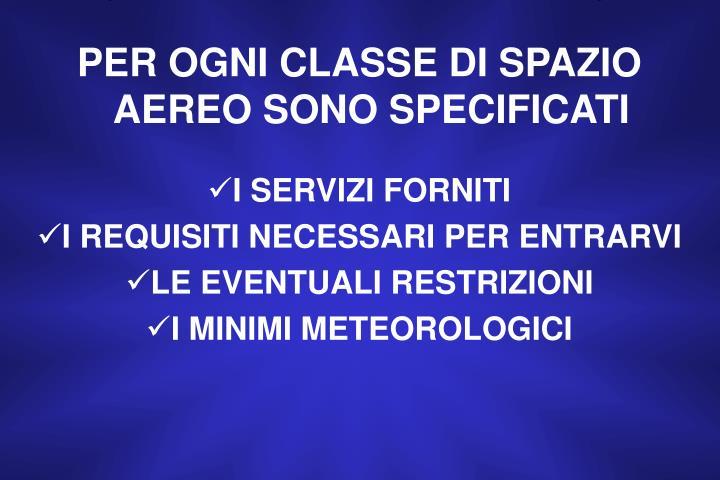 PER OGNI CLASSE DI SPAZIO AEREO SONO SPECIFICATI