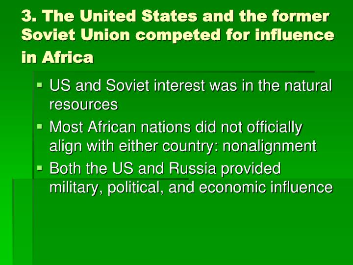 3. The United States and the former Soviet Union competed for influence in Africa