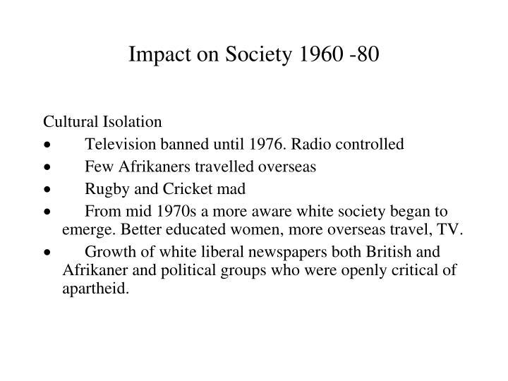 Impact on Society 1960 -80