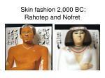 skin fashion 2 000 bc rahotep and nofret